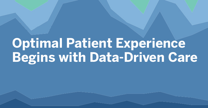 Passa a Optimal Patient Experience Begins with Data-Driven Care