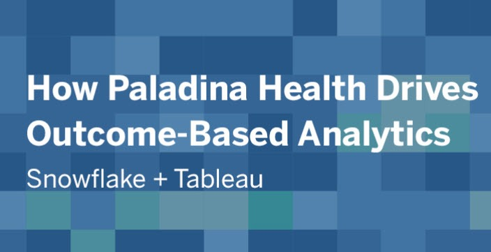 image of <p>How Paladina Health Drives Outcome-Based Analytics with Snowflake and Tableau</p>